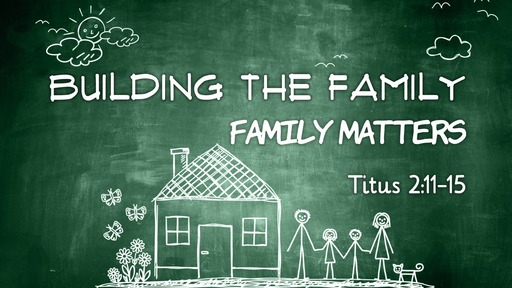 Building the Family,week 4: Family Matters // Pastor David Spiegel