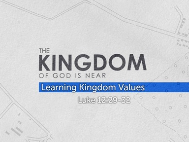 The Kingdom of God is Near: Learning Kingdom Values