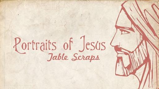 Portraits of Jesus - Table Scraps