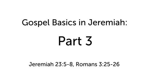 Gospel Basics in Jeremiah: Part 3