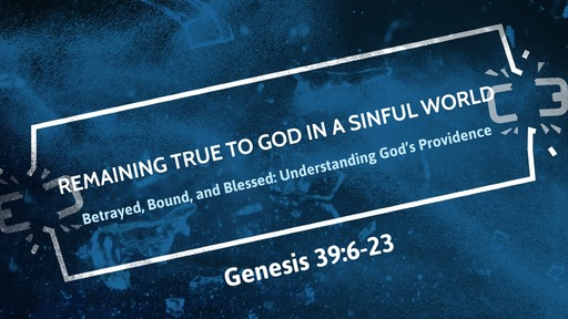 Betrayed, Bound, and Blessed: Understanding God's Providence