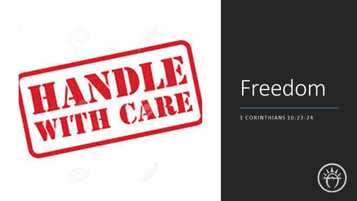 Freedom - Handle with Care (1 Corinthians 10)