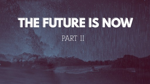 THE FUTURE IS NOW PART 2