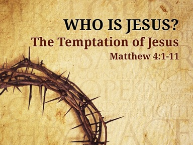 Who is Jesus? Part 2 Matthew 4:1-11