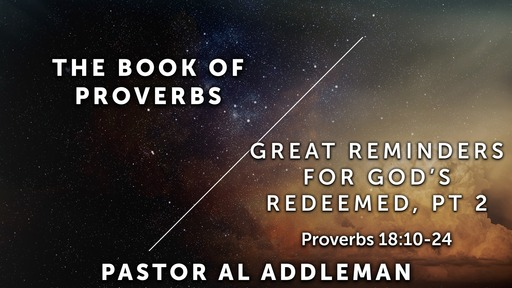 Great Reminders for God's Redeemed, Pt 2 - Proverbs 18:15-24