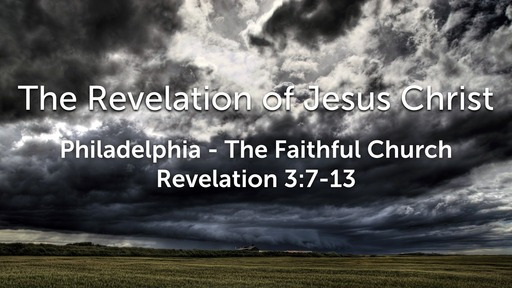 Sunday, March 8 - PM - Philadelphia - The Faithful Church - Revelation 3:7-13