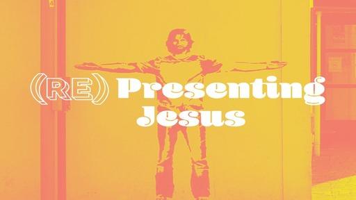 (Re)Presenting Jesus