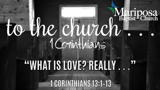 """""""What Is Love? Really . . .""""   1 Corinthians 13:1–13"""