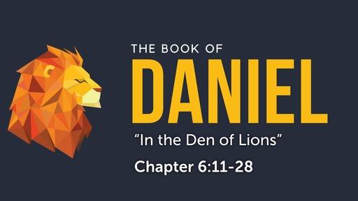 """Daniel 6:11-28 """"In the Den of Lions"""""""