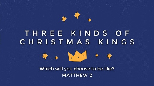 Sunday, December 22nd, 2019 - PM - Three Kinds of Christmas Kings (Matt. 2)