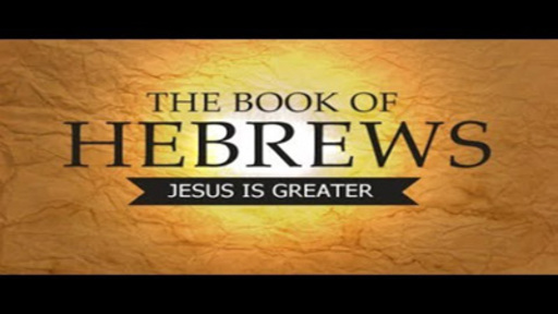 Hebrews - Part 1 - The Book of Better Things to Come