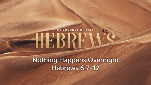 Hebrews: The Journey of Faith - Nothing Happens Overnight