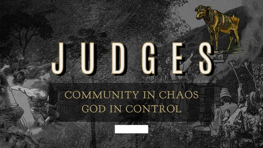 Judges: Community in Chaos, God in Control