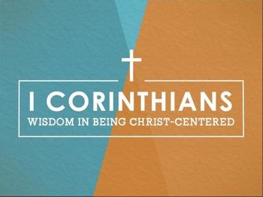 1 Corinthians:  Wisdom in Being Christ Centered