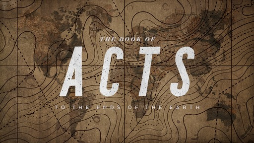 Acts - To the Ends of the Earth