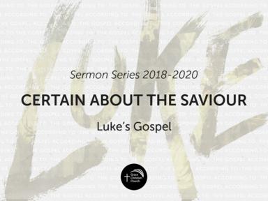 Luke: Certain About The Saviour