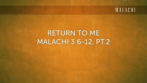 Return to Me Malachi 3:6-12 PT.2