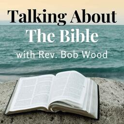 Talking About The Bible with Rev. Bob Wood