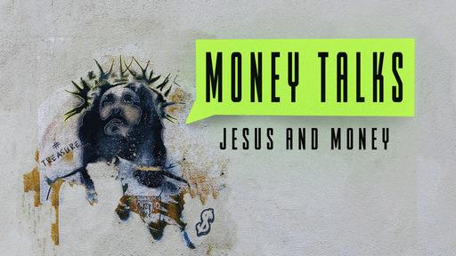 Money Talks: Jesus and Money