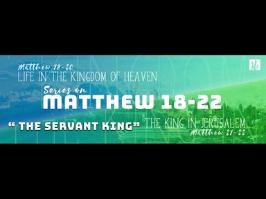 "15.03.2020 ""The Servant King"" Matthew 18-22"