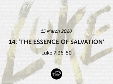 14. 'The Essence of Salvation' (Luke 7:36-50)
