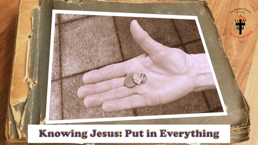 Knowing Jesus: Put in Everything