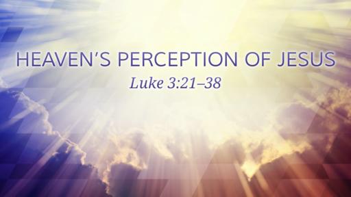 Heaven's Perception of Jesus