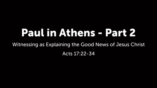 Paul in Athens: Part 2 - Witnessing as Explaining the Good News of Jesus Christ