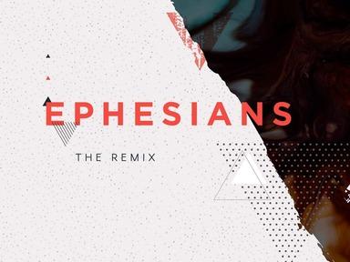 Ephesians: The Remix