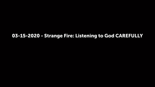 03-15-2020 - Strange Fire: Listening to God CAREFULLY