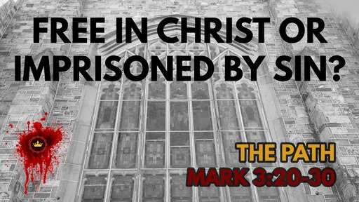 Free In Christ Or Imprisoned By Sin?: Mark 3:20-30
