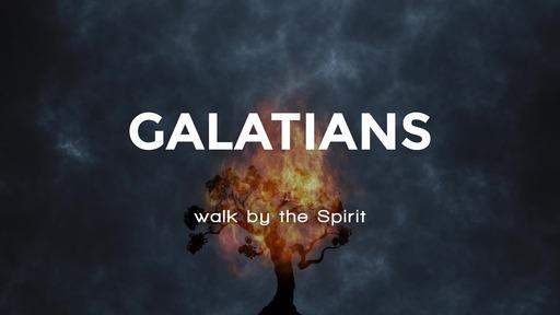 Galatians: Walk by the Spirit