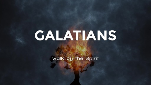 Galatians: Walk by the Spirit