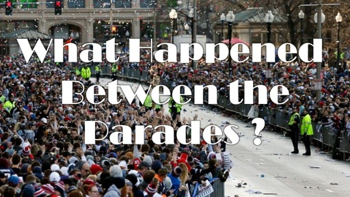 """""""What Happened Between the Parades?"""""""