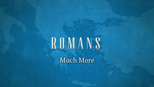 Much More (Romans 5:9-11)