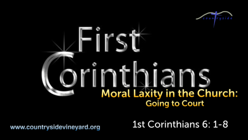 A Study of 1st Corinthians: Moral Laxity in the Church, Going to Court