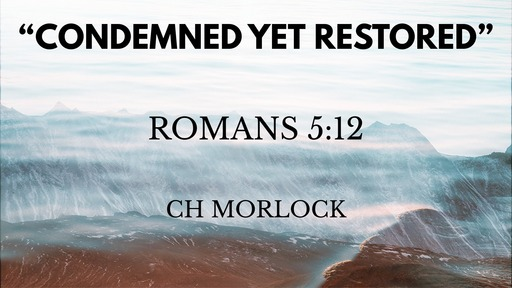 """""""Condemned  Yet Restored"""""""