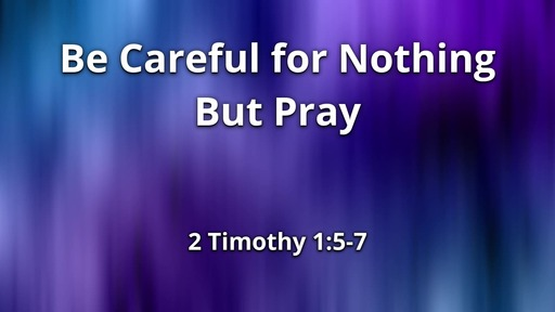 Be Careful for Nothing, But Pray