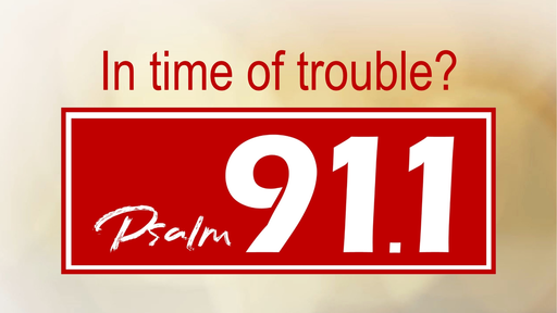 In Time of Trouble? Psalm 91.1 (Psalm 91)