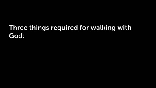Three things required for walking with God