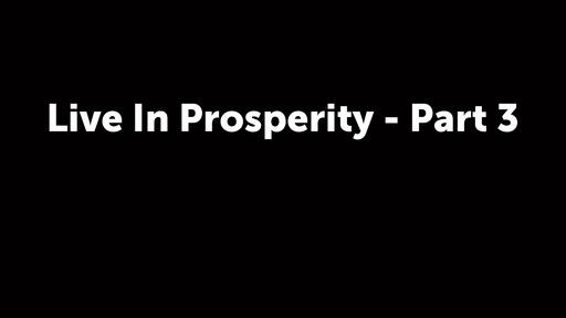 Live In Prosperity - Part 3