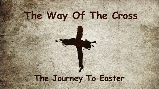 The Way Of The Cross, The Journey To Easter