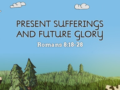 Present Sufferings and Future Glory