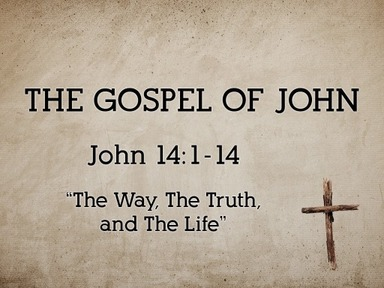 The Way, The Truth, and The Life (John 14:1-14)