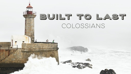 Colossians: Built to Last