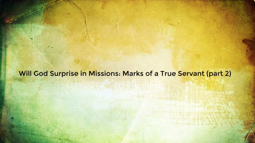 Will God Surprise in Missions: The Heart of the True Servant