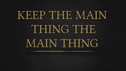 Keeping the main, the main thing
