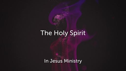 Holy Spirit in Jesus Ministry