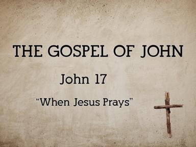 When Jesus Prays (John 17)