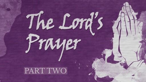The Lord's Prayer (pt 2)